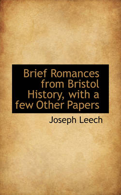 Brief Romances from Bristol History with a Few Other Papers