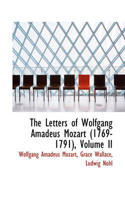 The Letters of Wolfgang Amadeus Mozart 1769-1791, Volume II