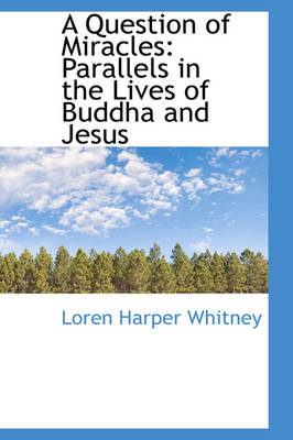 A Question of Miracles: Parallels in the Lives of Buddha and Jesus