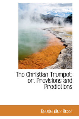The Christian Trumpet; Or, Previsions and Predictions
