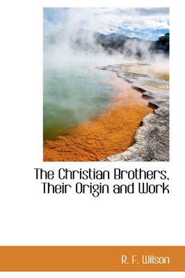The Christian Brothers, Their Origin and Work