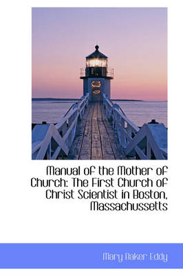 Manual of the Mother of Church: The First Church of Christ Scientist in Boston, Massachussetts