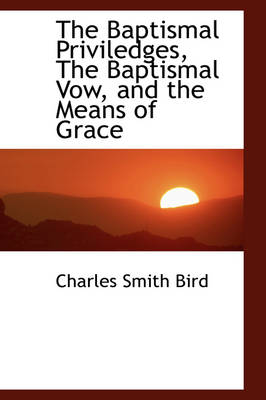 The Baptismal Priviledges, the Baptismal Vow, and the Means of Grace