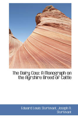 The Dairy Cow: A Monograph on the Ayrshire Breed of Cattle