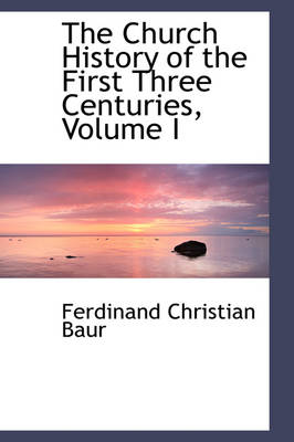 The Church History of the First Three Centuries, Volume I