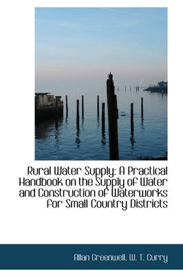 Rural Water Supply: A Practical Handbook on the Supply of Water and Construction of Waterworks for S