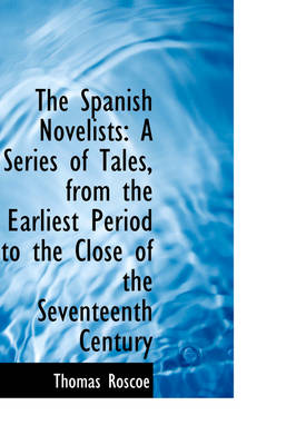 The Spanish Novelists: A Series of Tales, from the Earliest Period