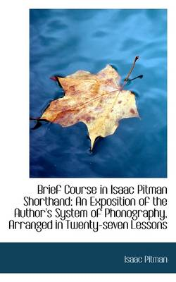 Brief Course in Isaac Pitman Shorthand: An Exposition of the Author's System of Phonography, Arrange
