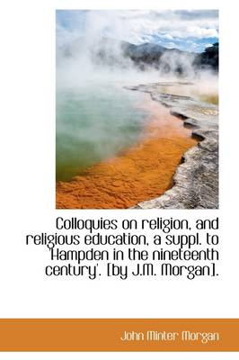 Colloquies on Religion, and Religious Education, a Suppl. to 'Hampden in the Nineteenth Century'. [B