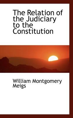 The Relation of the Judiciary to the Constitution