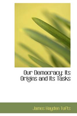 Our Democracy: Its Origins and Its Tasks