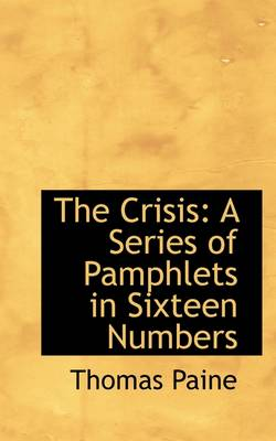 The Crisis: A Series of Pamphlets in Sixteen Numbers