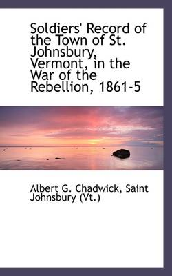 Soldiers' Record of the Town of St. Johnsbury, Vermont, in the War of the Rebellion, 1861-5