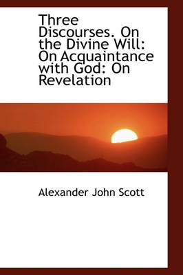 Three Discourses. on the Divine Will: On Acquaintance with God: On Revelation