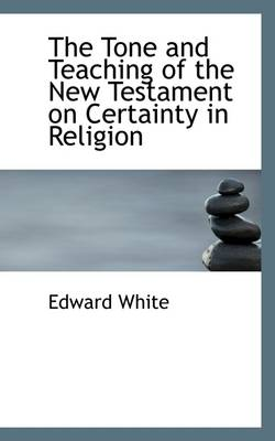 The Tone and Teaching of the New Testament on Certainty in Religion
