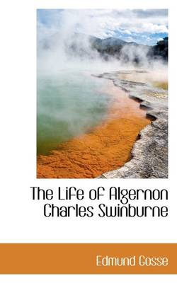 The Life of Algernon Charles Swinburne