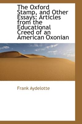 The Oxford Stamp, and Other Essays: Articles from the Educational Creed of an American Oxonian