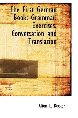 The First German Book: Grammar, Exercises, Conversation and Translation