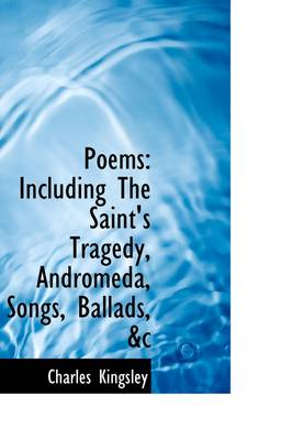 Poems: Including the Saint's Tragedy, Andromeda, Songs, Ballads, &C