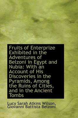 Fruits of Enterprize Exhibited in the Adventures of Belzoni in Egypt and Nubia: With an Account of H