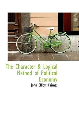 The Character & Logical Method of Political Economy