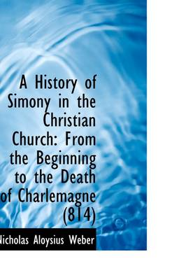 A History of Simony in the Christian Church from the Beginning to the Death of Charlemagne
