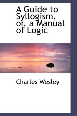 A Guide to Syllogism, Or, a Manual of Logic