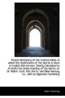 Pocket Dictionary of the Scottish Idiom: In Which the Significance of the Words Is Given in English