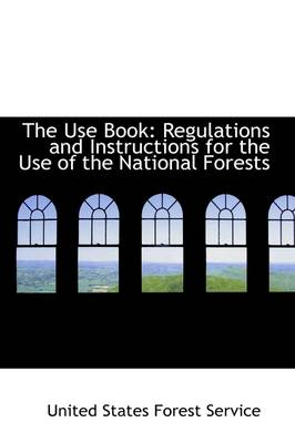 The Use Book: Regulations and Instructions for the Use of the National Forests