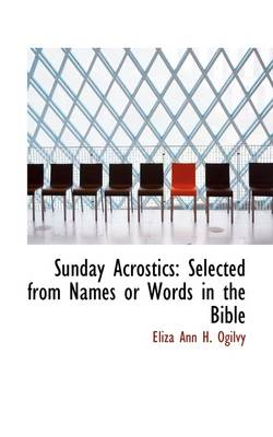 Sunday Acrostics: Selected from Names or Words in the Bible
