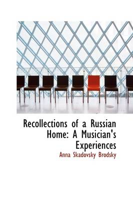 Recollections of a Russian Home: A Musician's Experiences