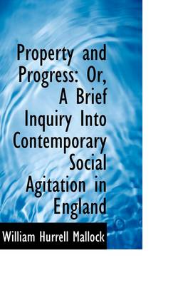 Property and Progress: Or, a Brief Inquiry Into Contemporary Social Agitation in England