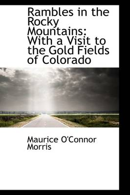 Rambles in the Rocky Mountains: With a Visit to the Gold Fields of Colorado