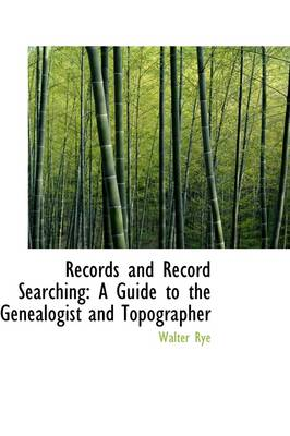 Records and Record Searching: A Guide to the Genealogist and Topographer