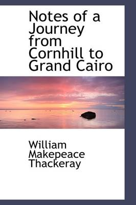 Notes of a Journey from Cornhill to Grand Cairo