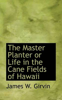 The Master Planter or Life in the Cane Fields of Hawaii