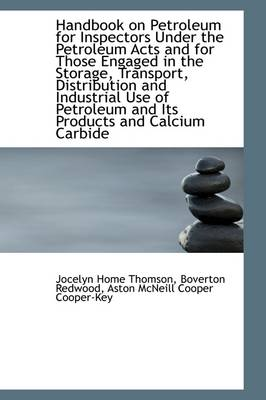 Handbook on Petroleum for Inspectors Under the Petroleum Acts and for Those Engaged in the Storage
