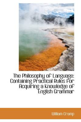 The Philosophy of Language: Containing Practical Rules for Acquiring a Knowledge of English Grammar