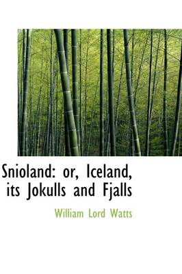 Snioland: Or, Iceland, Its Jokulls and Fjalls