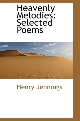 Heavenly Melodies: Selected Poems