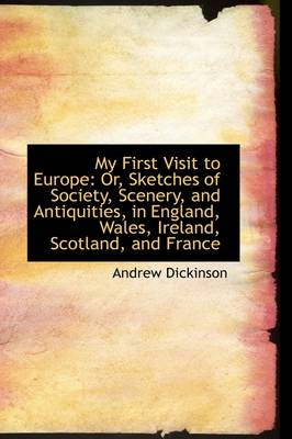 My First Visit to Europe: Or, Sketches of Society, Scenery, and Antiquities, in England, Wales, Irel