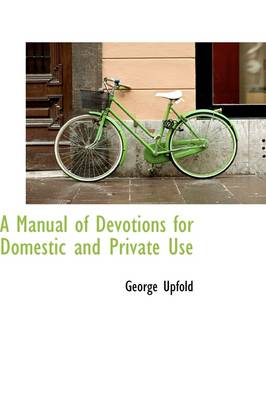 A Manual of Devotions for Domestic and Private Use
