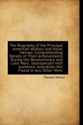 The Biography of the Principal American Military and Naval Heroes: Comprehending Details of Their AC