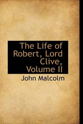 The Life of Robert, Lord Clive, Volume II