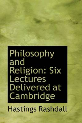 Philosophy and Religion: Six Lectures Delivered at Cambridge