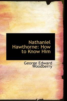 Nathaniel Hawthorne: How to Know Him