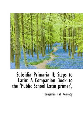 Subsidia Primaria II; Steps to Latin: A Companion Book to the 'Public School Latin Primer',