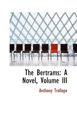 The Bertrams: A Novel, Volume III