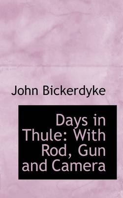 Days in Thule: With Rod, Gun and Camera