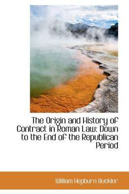 The Origin and History of Contract in Roman Law: Down to the End of the Republican Period